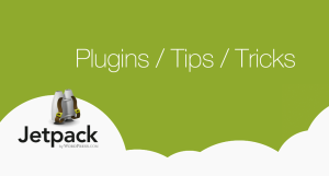 Jetpack Plugins, Hacks, Tips & Tricks