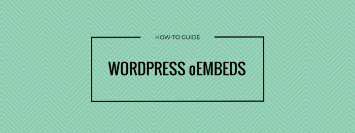 WordPress oEmbed - How-To Guide