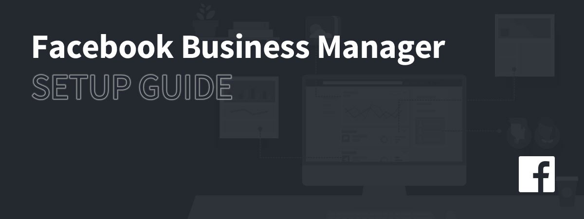 Facebook Business Manager Setup Guide