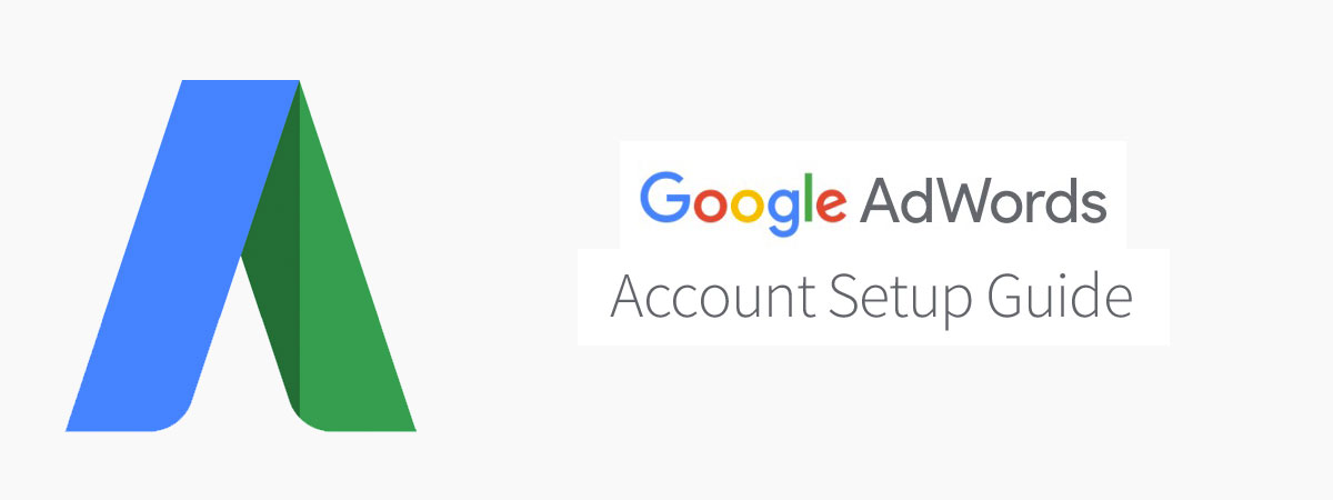 Google AdWords account setup guide