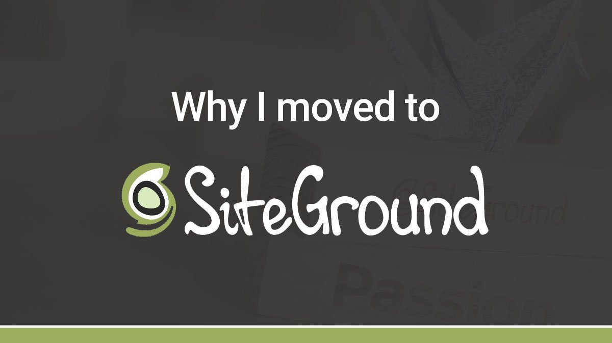 Why I moved to SiteGround WordPress Hosting