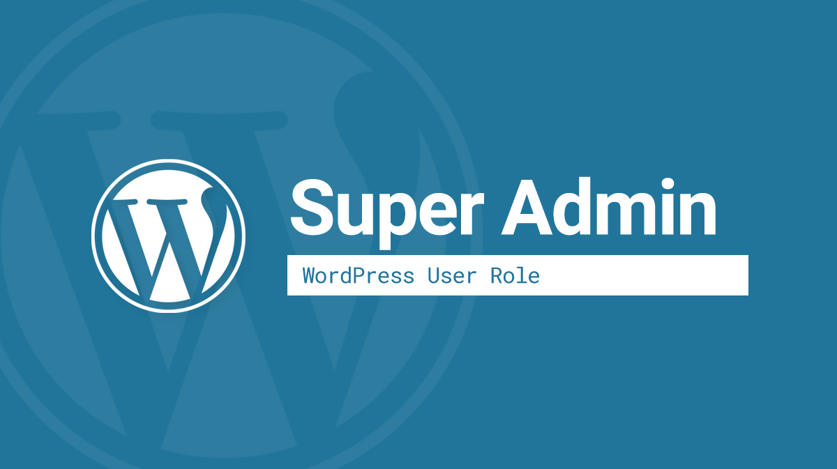 What is a WordPress Super Admin? Super Admin Role explained.